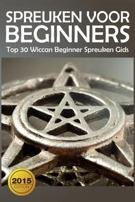 Spreuken Voor Beginners: Top 30 Wiccan Beginner Spreuken Gids - Librerie.coop
