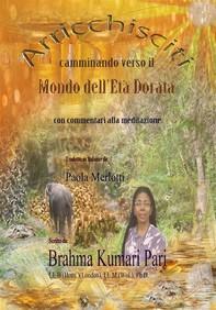 Arricchisciti Camminando Verso Il Mondo Dell'Età Dorata (Con Commentari Alla Meditazione) - Librerie.coop