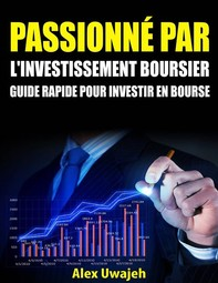 Passionné Par L'investissement Boursier: Guide Rapide Pour Investir En Bourse - Librerie.coop
