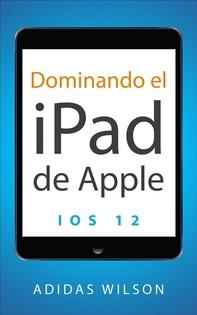 Dominando El Ipad De Apple: Ios 12 - Librerie.coop