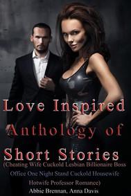 Love Inspired Anthology of Short Stories (Cheating Wife Cuckold Lesbian Billionaire Boss Office One Night Stand Cuckold Housewife Hotwife Professor Romance) - copertina
