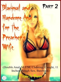 Blackmail and Hardcore Anal for the Preacher's Wife Part 2 - (Double Anal, M/F/M, Cheating, Caught, 11 Inches, Rough Sex, Bareba - Librerie.coop