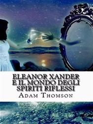 Eleanor Xander e il mondo degli Spiriti Riflessi - copertina
