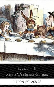 Alice in Wonderland Collection  - All Four Books [Free Audiobooks Includes 'Alice's Adventures in Wonderland' 'Alice Through the Looking Glass'+ 2 more sequels] (Heron Classics) - copertina