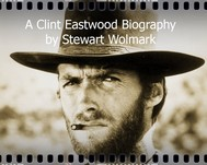A Clint Eastwood Biography: by Stewart Wolmark - copertina