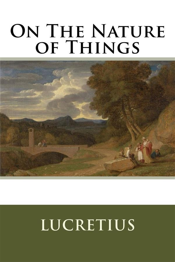 lucretius on the nature of things Readings - titus lucretius carus on the nature of things   2 of 13 3/30/05 16:59 lucretius' account of the rise of civilization is interesting.