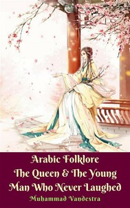 Arabic Folklore The Queen & The Young Man Who Never Laughed - copertina
