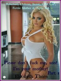 Please don't fuck me, son! I'm your mother! Part 1 (Reluctant, Dubcon, Incest, CIM CIP, Fertile Mother & Alpha Son) - Librerie.coop