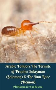 Arabic Folklore The Termite of Prophet Sulayman (Solomon) & The Jinn Race (Demon) - copertina