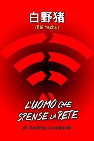 Bái Yezhu - L'uomo che spense la rete - copertina