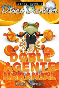 Agente Secreto Disco Dancer: Doble Agente Naranjal - copertina
