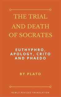 The Trial and Death of Socrates: Euthyphro, Apology, Crito and Phaedo - Librerie.coop