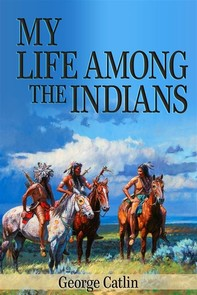 My Life Among the Indians (Illustrated) - Librerie.coop