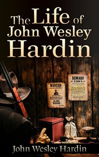 The Life of John Wesley Hardin - Librerie.coop