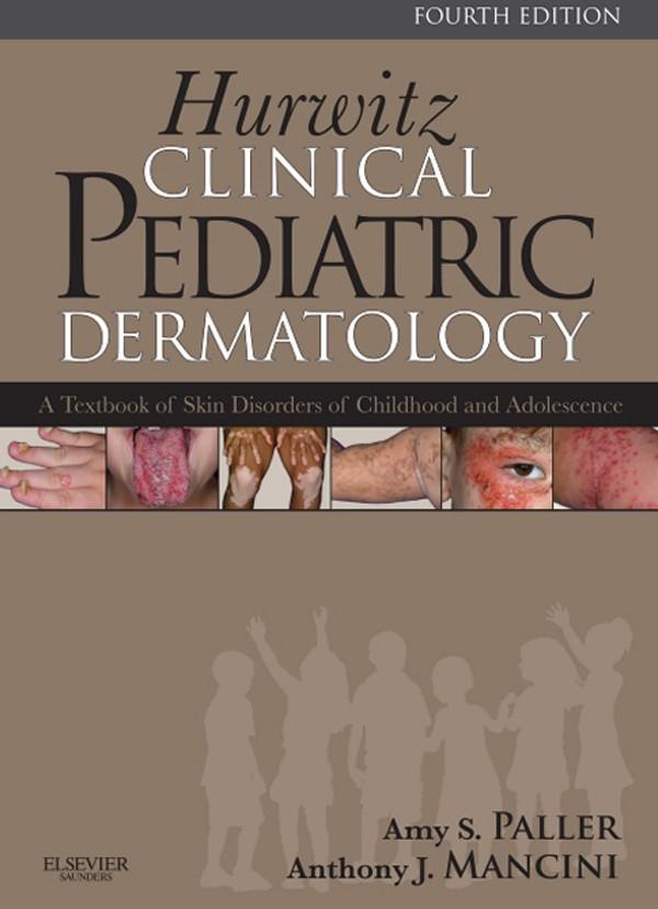 Hurwitz Clinical Pediatric Dermatology E-Book, Anthony J