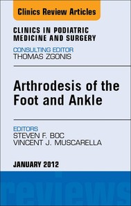 Arthrodesis of the Foot and Ankle, An Issue of Clinics in Podiatric Medicine and Surgery - copertina