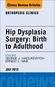 Hip Dysplasia Surgery: Birth to Adulthood, An Issue of Orthopedic Clinics - E-Book - copertina