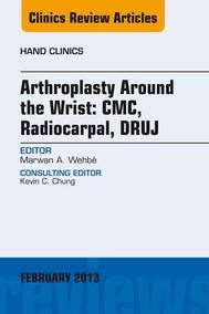 Arthroplasty Around the Wrist: CME, RADIOCARPAL, DRUJ, An Issue of Hand Clinics, E-Book - copertina