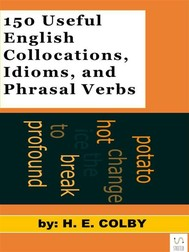 150 Useful English Collocations, Idioms, and Phrasal Verbs - copertina