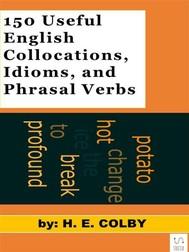 150 Useful English Collocations, Idioms, and Phrasal Verbs - copertina