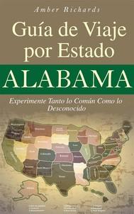 Alabama - Guía De Viaje Por Estado Experimente Tanto Lo Común Como Lo Desconocido - copertina