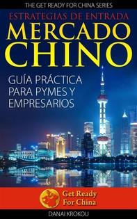 Estrategias De Entrada Al Mercado Chino. Guía Práctica Para Pymes Y Empresarios - Librerie.coop