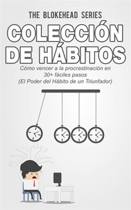 Colección De Hábitos.  Cómo Vencer A La Procrastinación En 30+ Fáciles Pasos - copertina