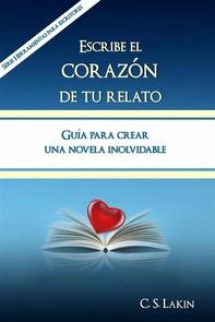 Escribe El Corazón De Tu Relato. Guía Para Crear Una Novela Inolvidable. - Librerie.coop
