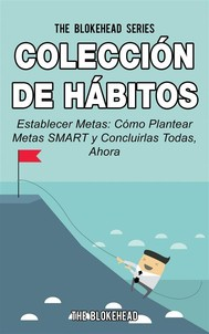 Colección De Hábitos. Establecer Metas: Cómo Plantear Metas Smart Y Concluirlas Todas, Ahora. - copertina