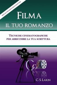 Filma Il Tuo Romanzo: Tecniche Cinematografiche Per Potenziare La Tua Scrittura - Librerie.coop