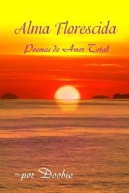 Alma Florescida: Poemas De Amor Total - copertina