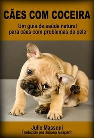 Cães Com Coceira: Um Guia De Saúde Natural Para Cães Com Problemas De Pele - copertina