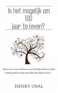 Is Het Mogelijk Om 100 Jaar Te Leven? - Librerie.coop