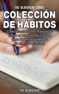 Colección De Hábitos. Cómo Escribir 3000 Palabras Y Evitar El Bloqueo De Escritor - copertina