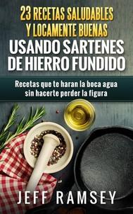 23 Recetas Saludables Y Locamente Buenas Usando Sartenes De Hierro Fundido - copertina