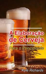 A Elaboração De Cerveja  - Para O Principiante - copertina