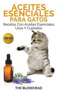 Aceites Esenciales Para Gatos: Recetas Con Aceites Esenciales, Usos Y Cuidados - copertina