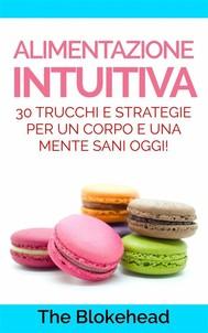 Alimentazione Intuitiva: 30 Trucchi E Strategie Per Un Corpo E Una Mente Sani Oggi! - copertina