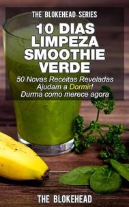 10 Dias Limpeza Smoothie: Verde 50 Novas Receitas Reveladas Ajudam A Dormir! Durma Como Merece Agora - copertina