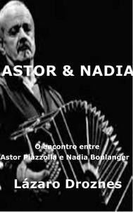 Astor&nadia. O Encontro Entre Astor Piazzolla E Nadia Boulanger - copertina