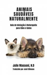 Animais Saudáveis Naturalmente Guia De Iniciação À Naturopatia Para Cães E Gatos - copertina