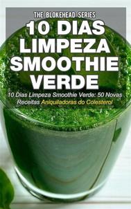 10 Dias Limpeza Smoothie Verde 50 Novas Receitas Aniquiladoras Do Colesterol - copertina