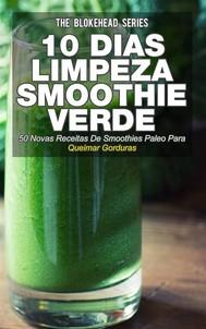 10 Dias De Limpeza Smoothie Verde :50 Novas Receitas De Smoothies Paleo Para Queimar Gorduras - copertina