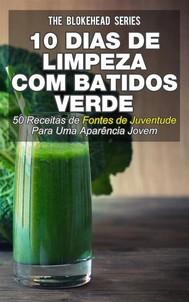 10 Dias De Limpeza Com Batidos Verdes: 50 Receitas De Fontes De Juventude Para Uma Aparência Jovem - copertina