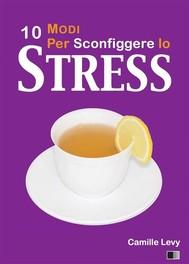 10 Modi Per Sconfiggere Lo Stress - copertina
