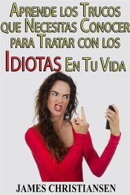 Aprende Los Trucos Que Necesitas Conocer Para Tratar Con Los Idiotas En Tu Vida - copertina
