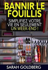 Bannir Le Fouillis : Simplifiez Votre Vie En Seulement Un Week-End ! - copertina