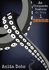 As Cinquenta Sombras De Grey 1 - Tentáculos - copertina
