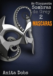 As Cinquenta Sombras De Grey 2 - Máscaras - copertina