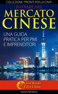 Entrare Nel Mercato Cinese. Una Guida Pratica Per Pmi E Imprenditori - Librerie.coop
